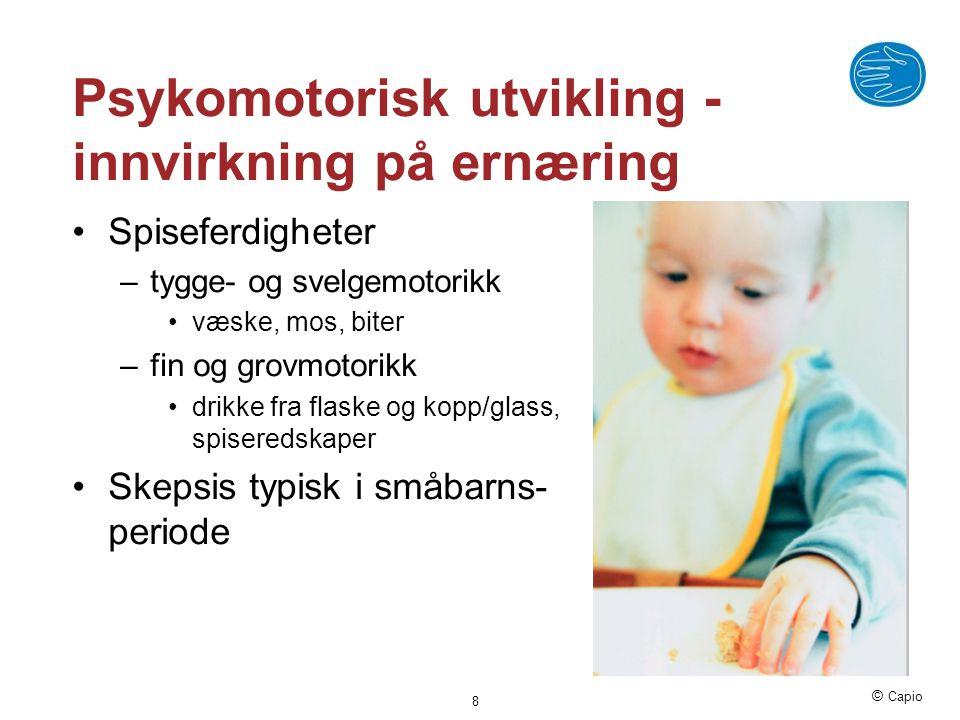 © Capio 8 Psykomotorisk utvikling - innvirkning på ernæring •Spiseferdigheter –tygge- og svelgemotorikk •væske, mos, biter –fin og grovmotorikk •drikk