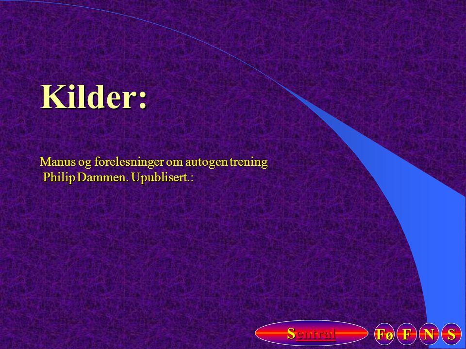 Fø FFFF NNNN SSSS Sentral Sentral Kilder: Manus og forelesninger om autogen trening Philip Dammen. Upublisert.: