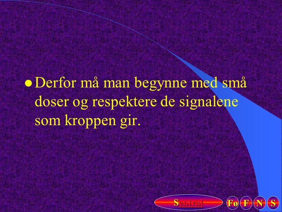 Fø FFFF NNNN SSSS Sentral Sentral l Derfor må man begynne med små doser og respektere de signalene som kroppen gir.