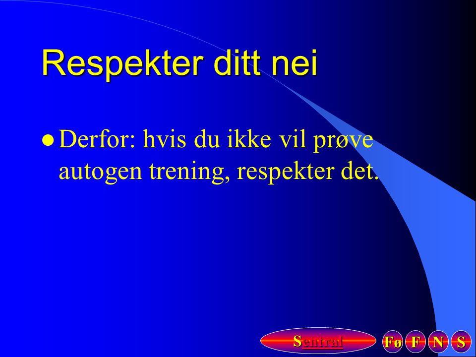 Fø FFFF NNNN SSSS Sentral Sentral Respekter ditt nei l Derfor: hvis du ikke vil prøve autogen trening, respekter det.