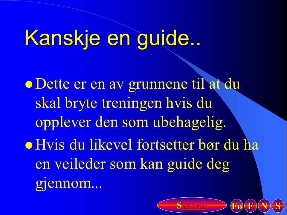 Fø FFFF NNNN SSSS Sentral Sentral Kanskje en guide.. l Dette er en av grunnene til at du skal bryte treningen hvis du opplever den som ubehagelig. l H