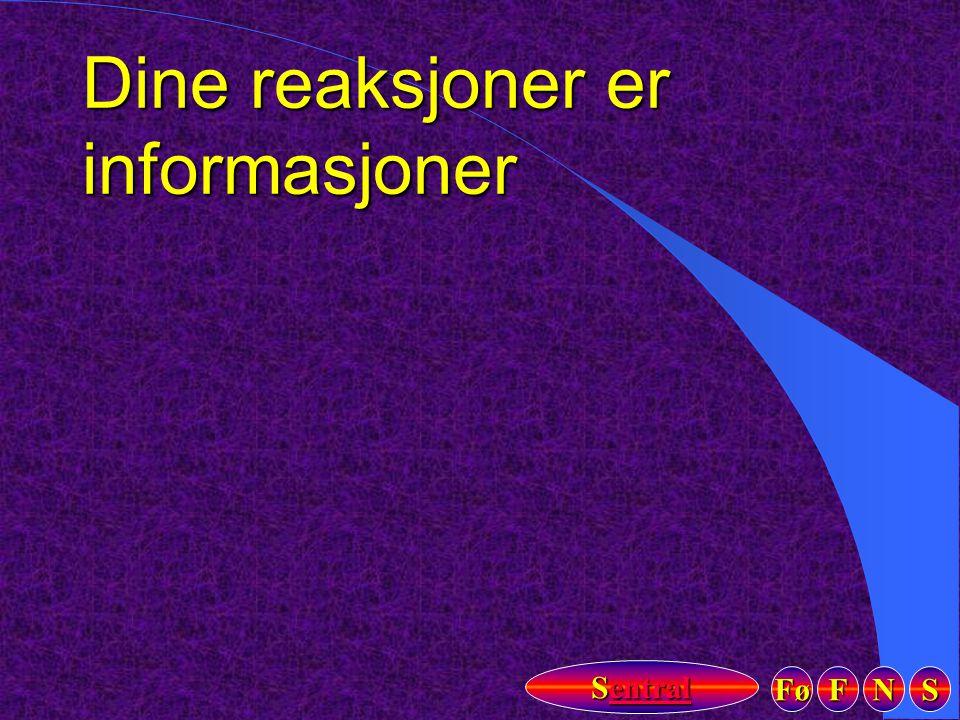Fø FFFF NNNN SSSS Sentral Sentral Dine reaksjoner er informasjoner