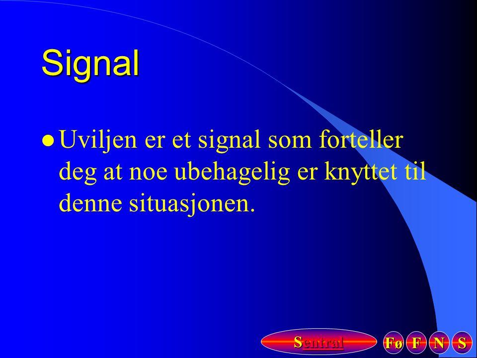 Fø FFFF NNNN SSSS Sentral SentralSignal l Uviljen er et signal som forteller deg at noe ubehagelig er knyttet til denne situasjonen.