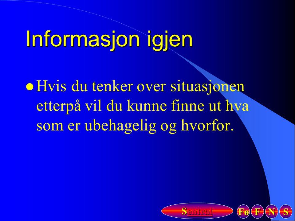 Fø FFFF NNNN SSSS Sentral Sentral Informasjon igjen l Hvis du tenker over situasjonen etterpå vil du kunne finne ut hva som er ubehagelig og hvorfor.