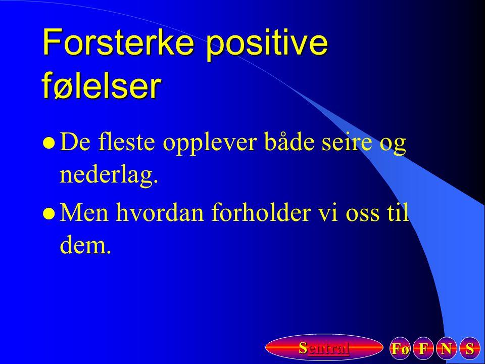 Fø FFFF NNNN SSSS Sentral Sentral Forsterke positive følelser l De fleste opplever både seire og nederlag. l Men hvordan forholder vi oss til dem.