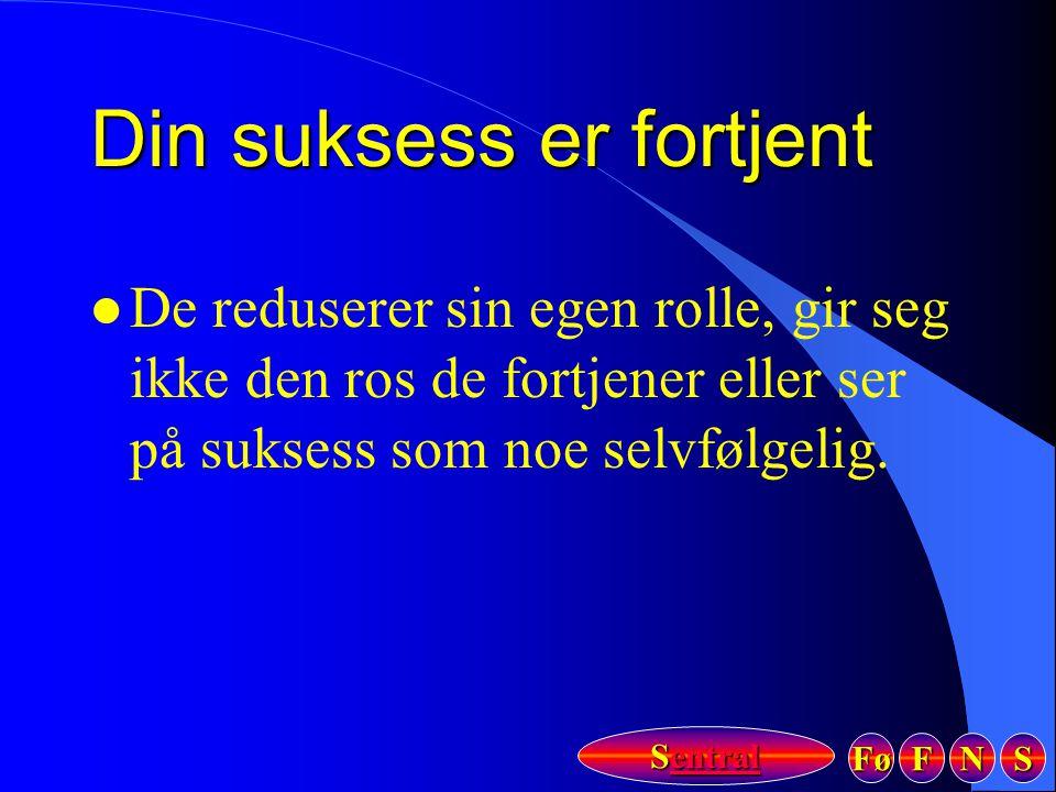 Fø FFFF NNNN SSSS Sentral Sentral Din suksess er fortjent l De reduserer sin egen rolle, gir seg ikke den ros de fortjener eller ser på suksess som no