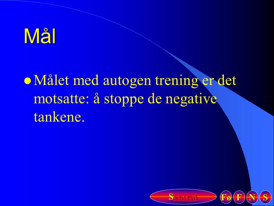 Fø FFFF NNNN SSSS Sentral SentralMål l Målet med autogen trening er det motsatte: å stoppe de negative tankene.