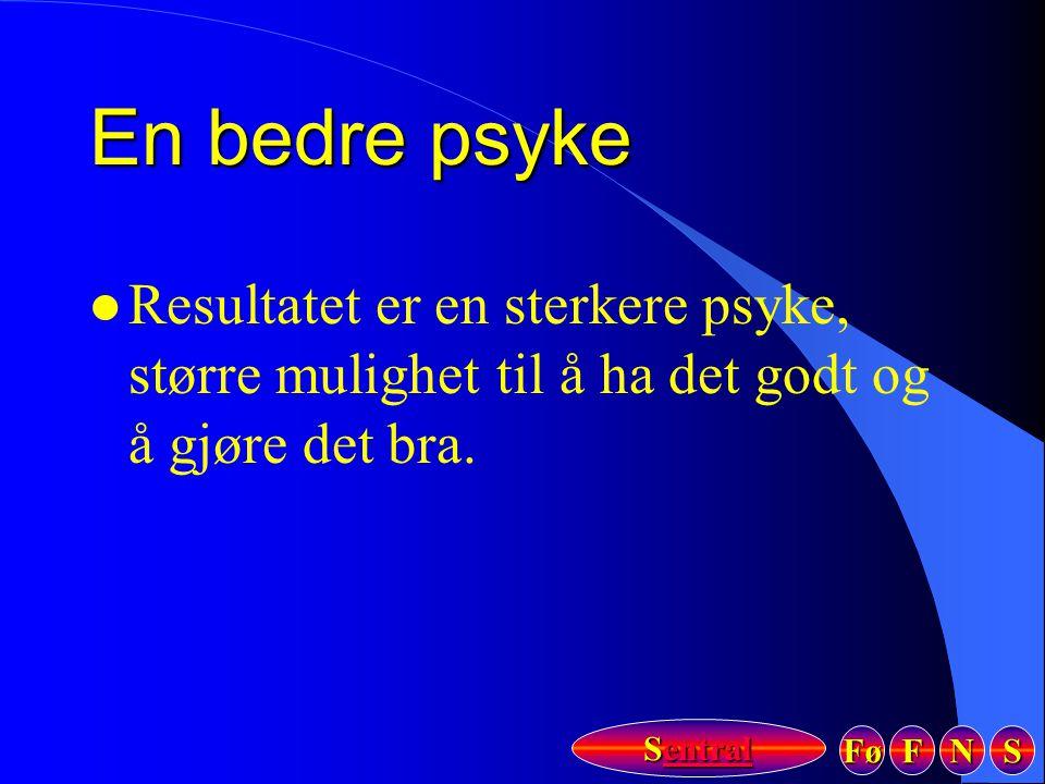 Fø FFFF NNNN SSSS Sentral Sentral En bedre psyke l Resultatet er en sterkere psyke, større mulighet til å ha det godt og å gjøre det bra.
