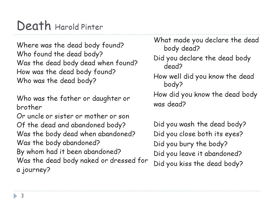Death Harold Pinter 3 Where was the dead body found? Who found the dead body? Was the dead body dead when found? How was the dead body found? Who was