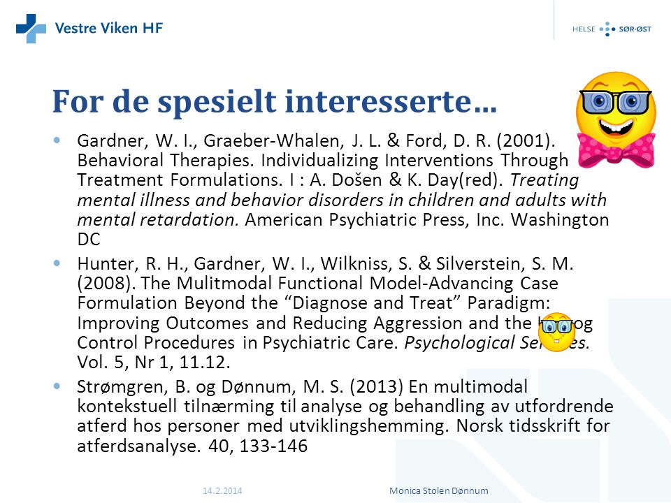 For de spesielt interesserte… •Gardner, W. I., Graeber-Whalen, J. L. & Ford, D. R. (2001). Behavioral Therapies. Individualizing Interventions Through