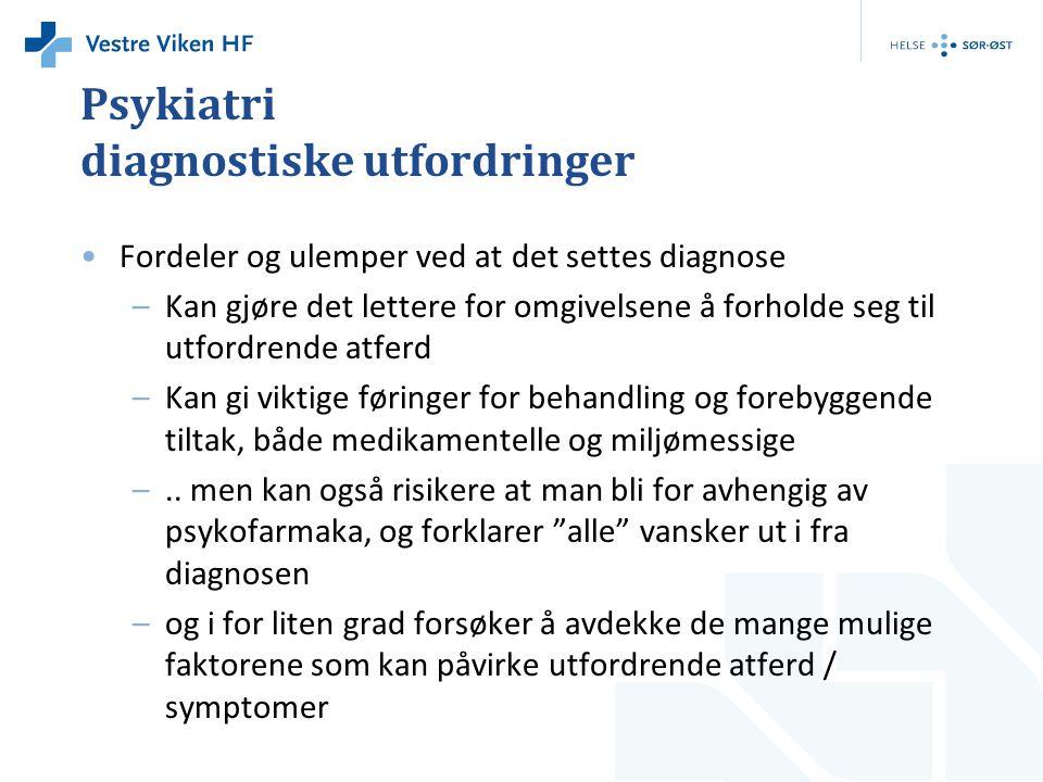 Psykiatri diagnostiske utfordringer •Fordeler og ulemper ved at det settes diagnose –Kan gjøre det lettere for omgivelsene å forholde seg til utfordre