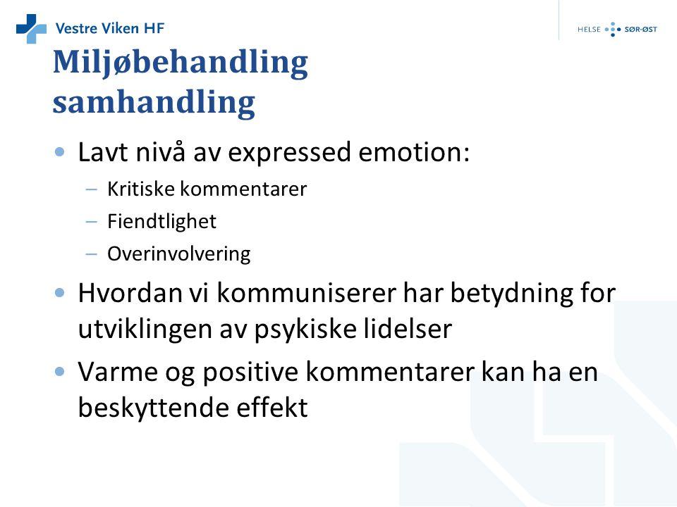 Miljøbehandling samhandling •Lavt nivå av expressed emotion: –Kritiske kommentarer –Fiendtlighet –Overinvolvering •Hvordan vi kommuniserer har betydni