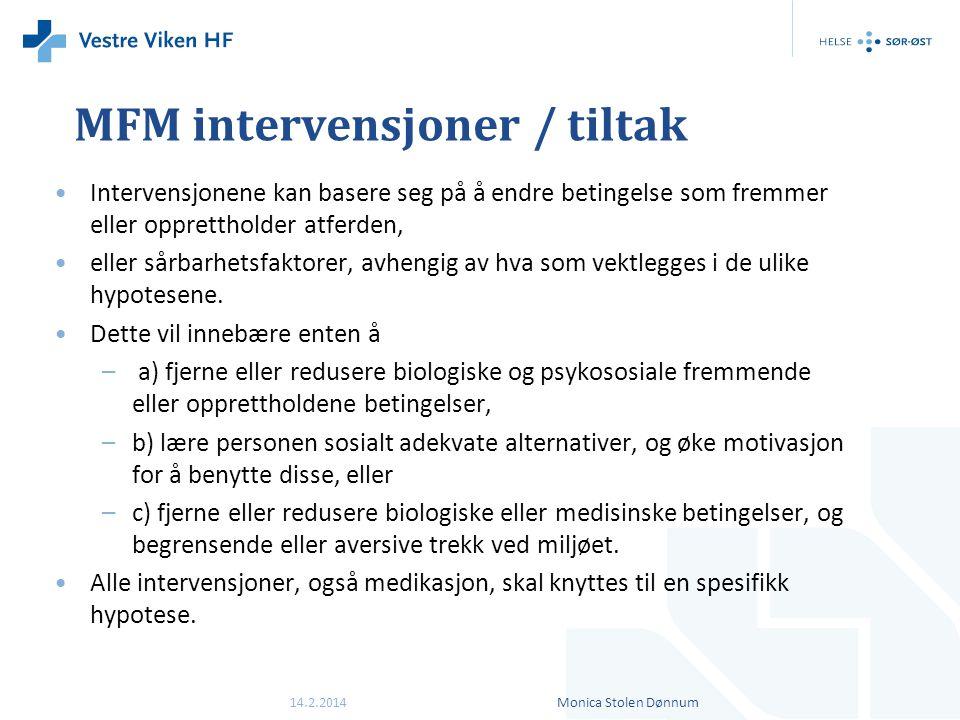 MFM intervensjoner / tiltak •Intervensjonene kan basere seg på å endre betingelse som fremmer eller opprettholder atferden, •eller sårbarhetsfaktorer,