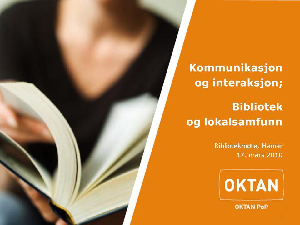 1 Kommunikasjon og interaksjon; Bibliotek og lokalsamfunn Bibliotekmøte, Hamar 17. mars 2010