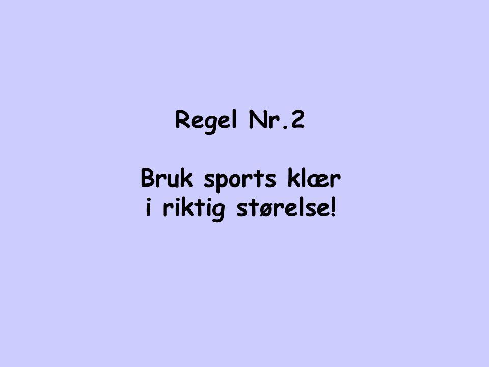 Regel Nr.2 Bruk sports klær i riktig størelse!