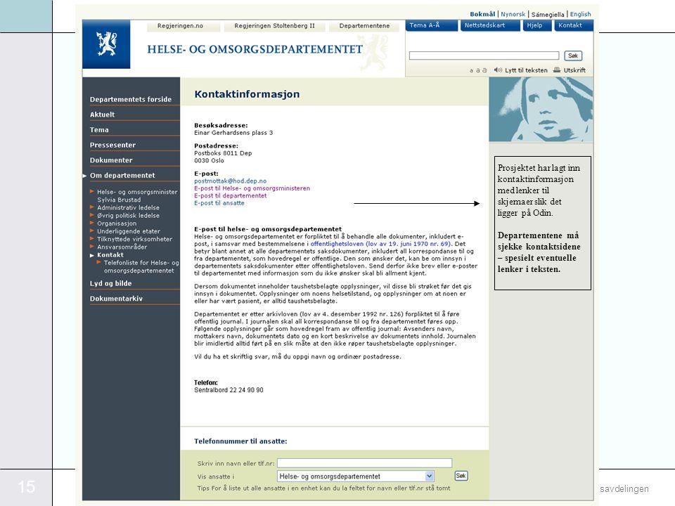 15 InformasjonsforvaltningsavdelingenDEPARTEMENTENES SERVICESENTER Prosjektet har lagt inn kontaktinformasjon med lenker til skjemaer slik det ligger på Odin.