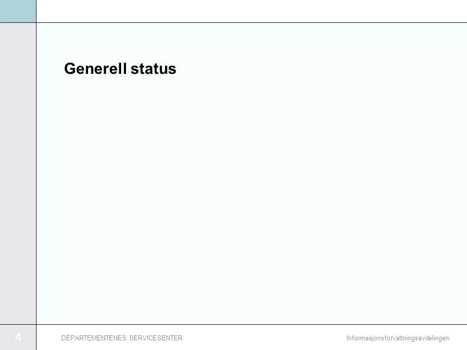 4 InformasjonsforvaltningsavdelingenDEPARTEMENTENES SERVICESENTER Generell status