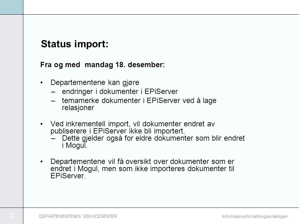5 InformasjonsforvaltningsavdelingenDEPARTEMENTENES SERVICESENTER Status import: Fra og med mandag 18.