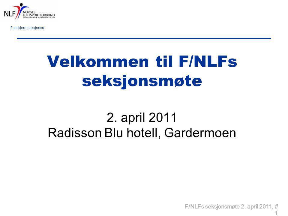 Fallskjermseksjonen F/NLFs seksjonsmøte 2. april 2011, # 1 Velkommen til F/NLFs seksjonsmøte 2. april 2011 Radisson Blu hotell, Gardermoen