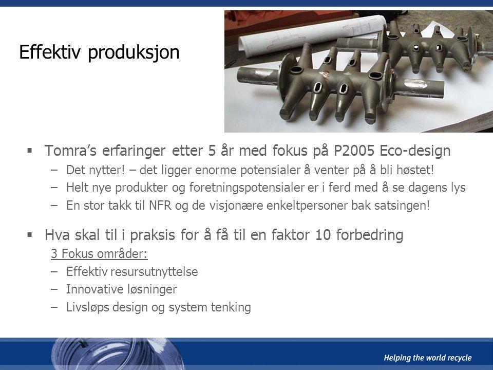 Effektiv produksjon  Tomra's erfaringer etter 5 år med fokus på P2005 Eco-design –Det nytter! – det ligger enorme potensialer å venter på å bli høste