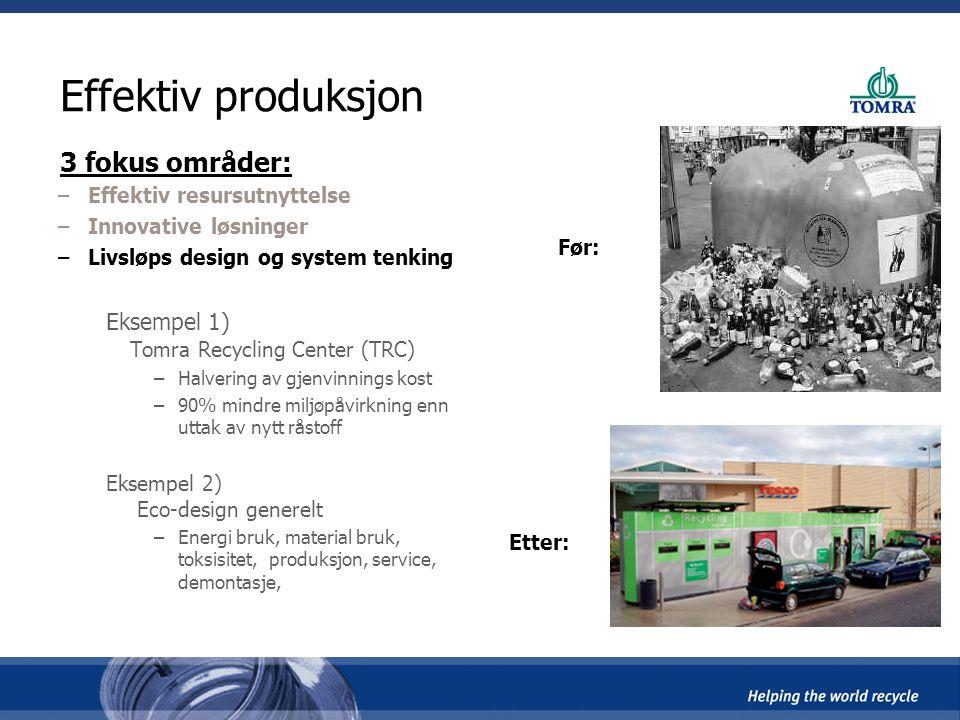 Effektiv produksjon 3 fokus områder: –Effektiv resursutnyttelse –Innovative løsninger –Livsløps design og system tenking Eksempel 1) Tomra Recycling C