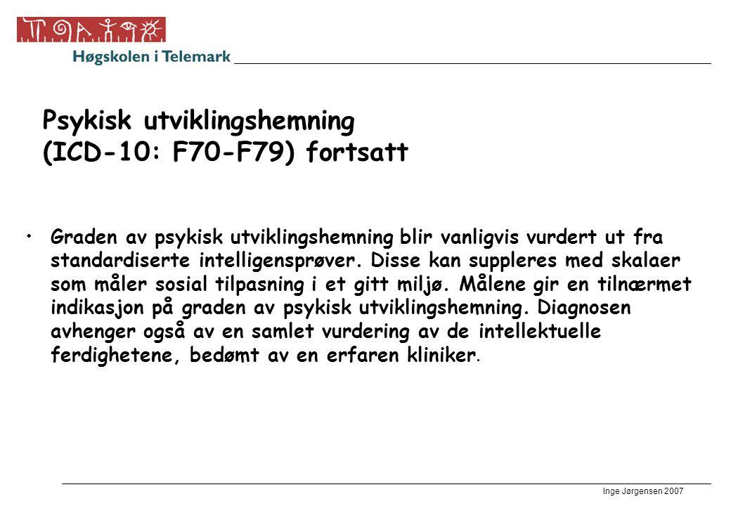 Inge Jørgensen 2007 Diagnostiske kriterier 1.Redusert mental funksjon med en IQ mer enn to standardavvik (sd) under gjennomsnittet for aldersgruppa på IQ-tester 2.Mangelfull tilpasning til miljøet 3.Tilstanden debuterer før fylte 18 år (Gjærum og Grøsvik 2002 – i Hjerne og Atferd)