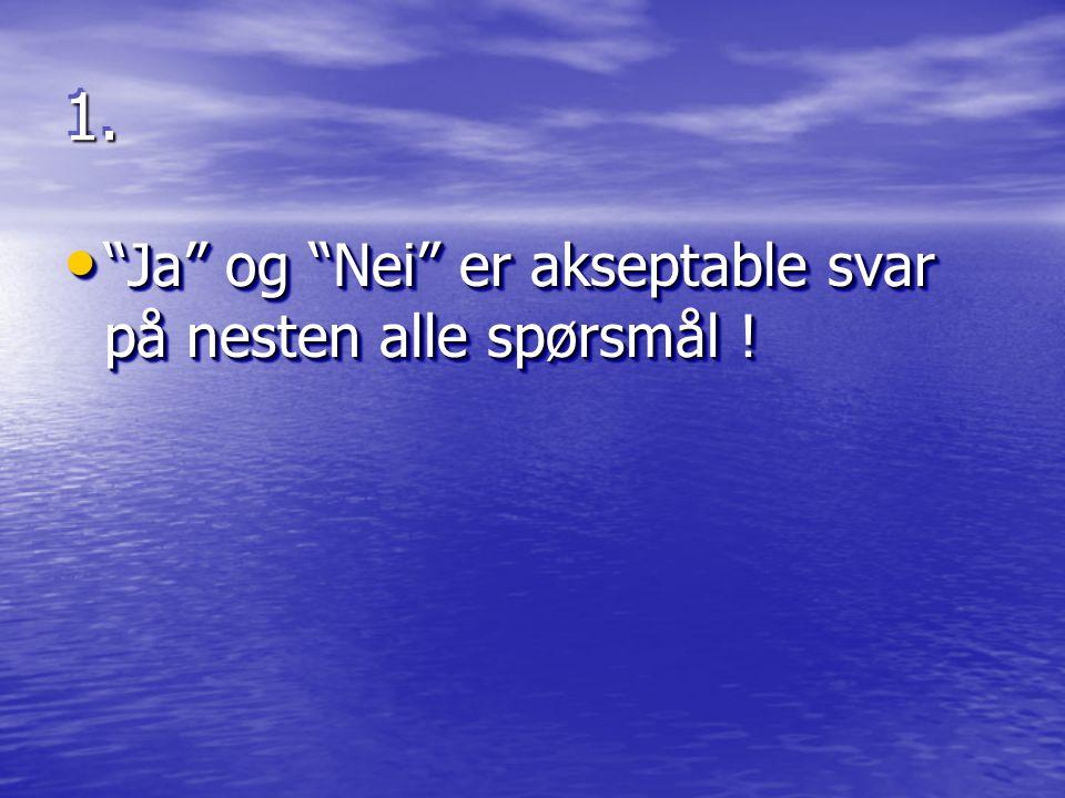 1.1. • Ja og Nei er akseptable svar på nesten alle spørsmål !