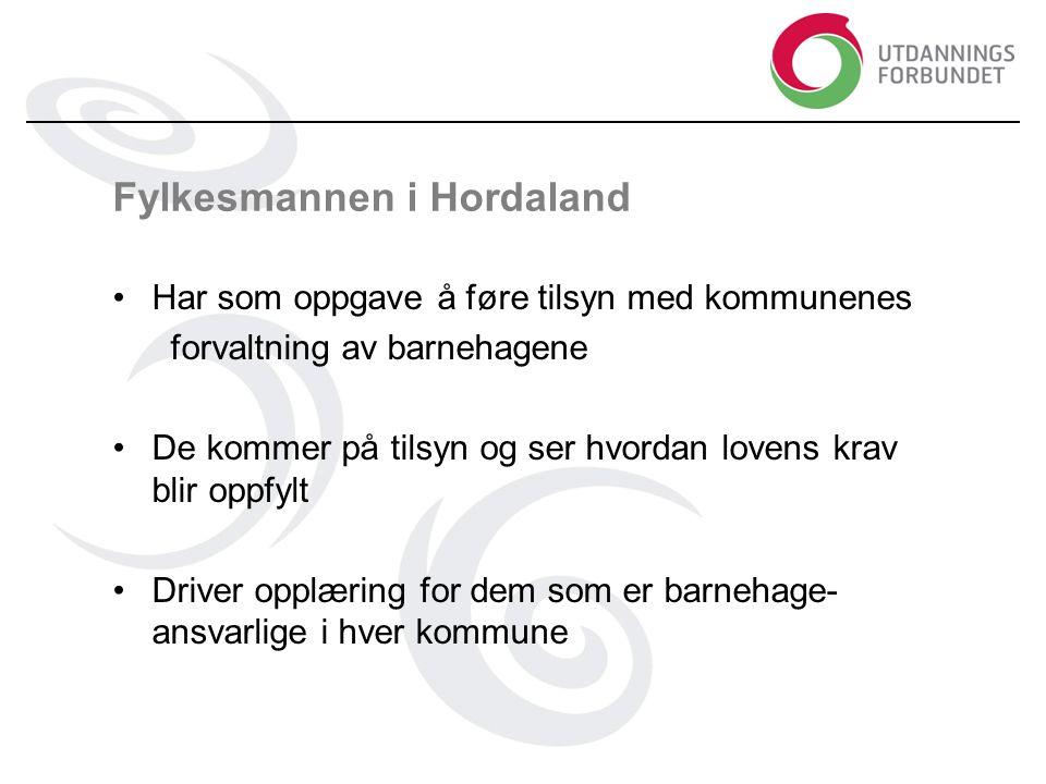Fylkesmannen i Hordaland •Har som oppgave å føre tilsyn med kommunenes forvaltning av barnehagene •De kommer på tilsyn og ser hvordan lovens krav blir oppfylt •Driver opplæring for dem som er barnehage- ansvarlige i hver kommune