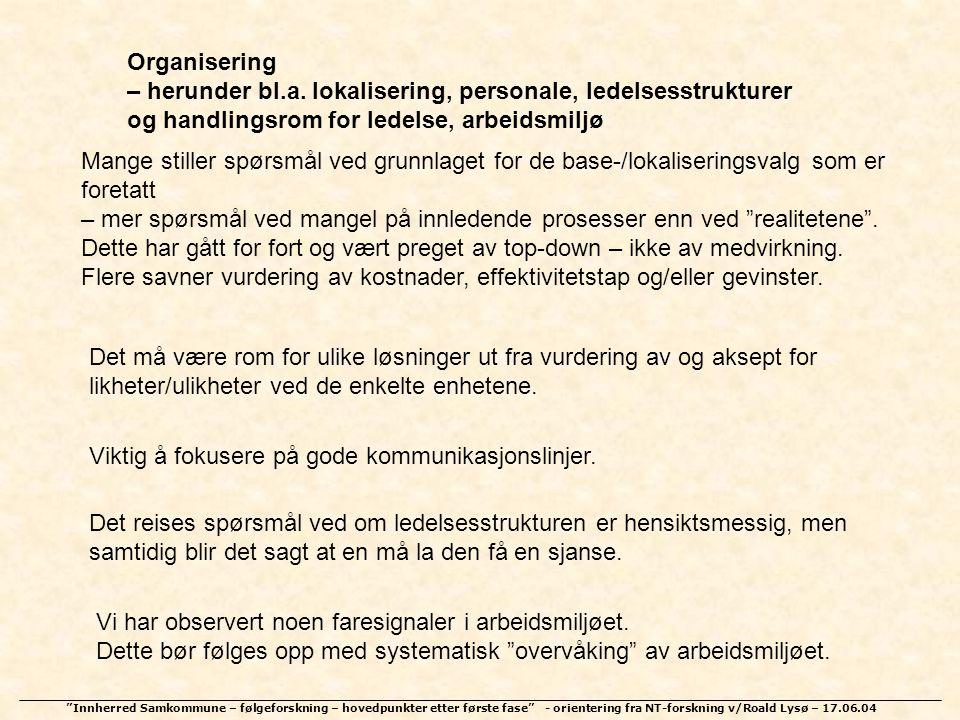"""""""Innherred Samkommune – følgeforskning – hovedpunkter etter første fase"""" - orientering fra NT-forskning v/Roald Lysø – 17.06.04 Organisering – herunde"""
