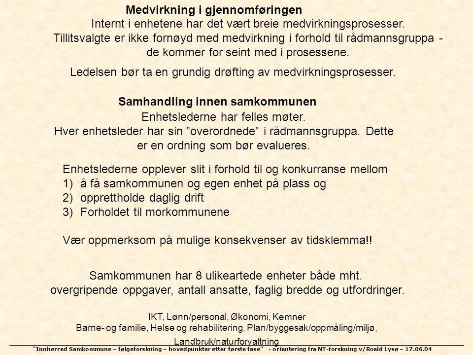 """""""Innherred Samkommune – følgeforskning – hovedpunkter etter første fase"""" - orientering fra NT-forskning v/Roald Lysø – 17.06.04 Medvirkning i gjennomf"""