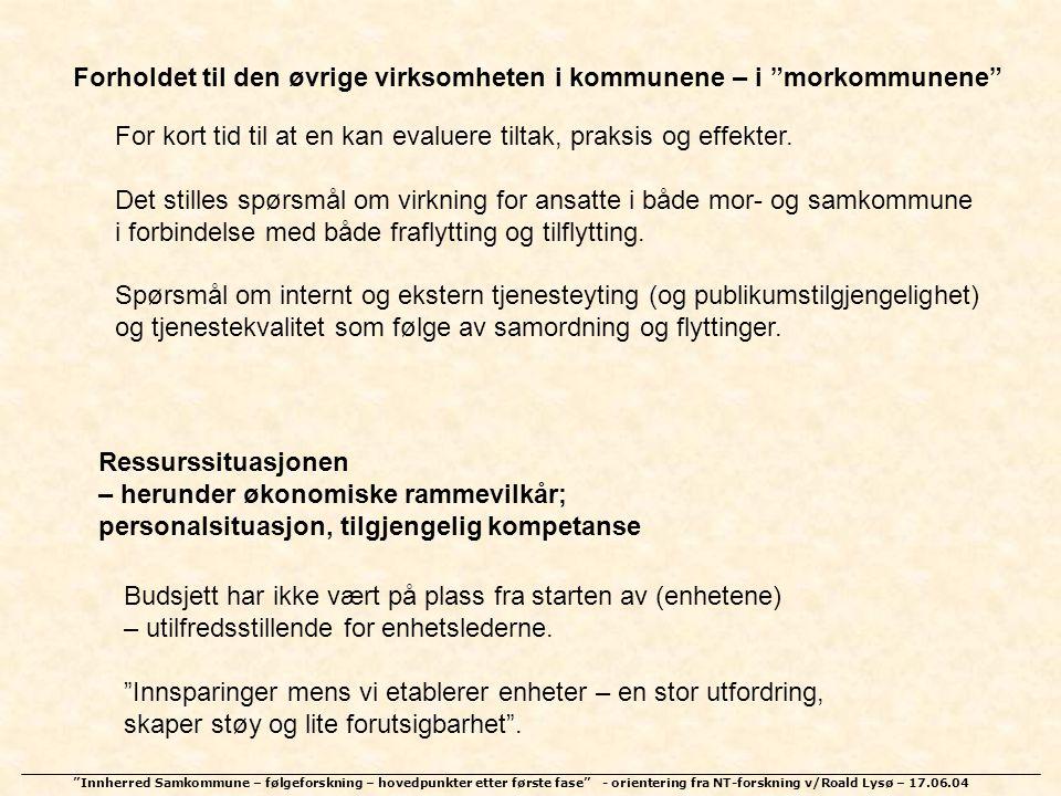 """""""Innherred Samkommune – følgeforskning – hovedpunkter etter første fase"""" - orientering fra NT-forskning v/Roald Lysø – 17.06.04 Forholdet til den øvri"""