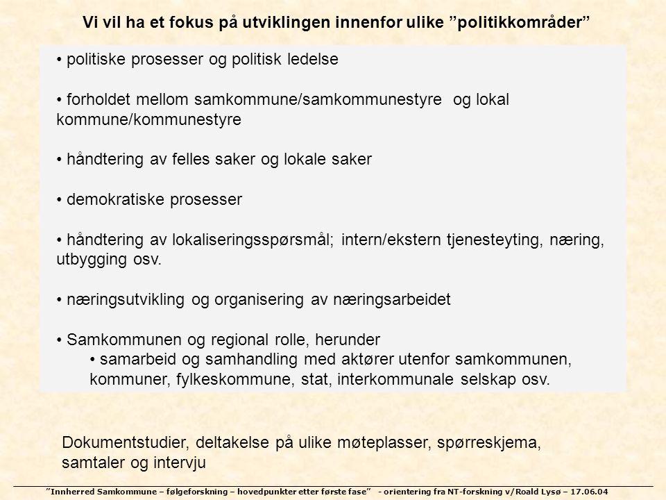 """""""Innherred Samkommune – følgeforskning – hovedpunkter etter første fase"""" - orientering fra NT-forskning v/Roald Lysø – 17.06.04 • politiske prosesser"""