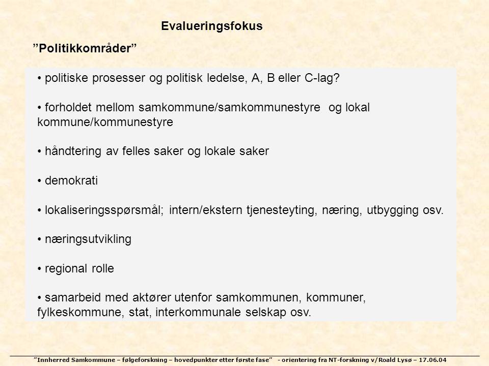 """""""Innherred Samkommune – følgeforskning – hovedpunkter etter første fase"""" - orientering fra NT-forskning v/Roald Lysø – 17.06.04 Evalueringsfokus • pol"""