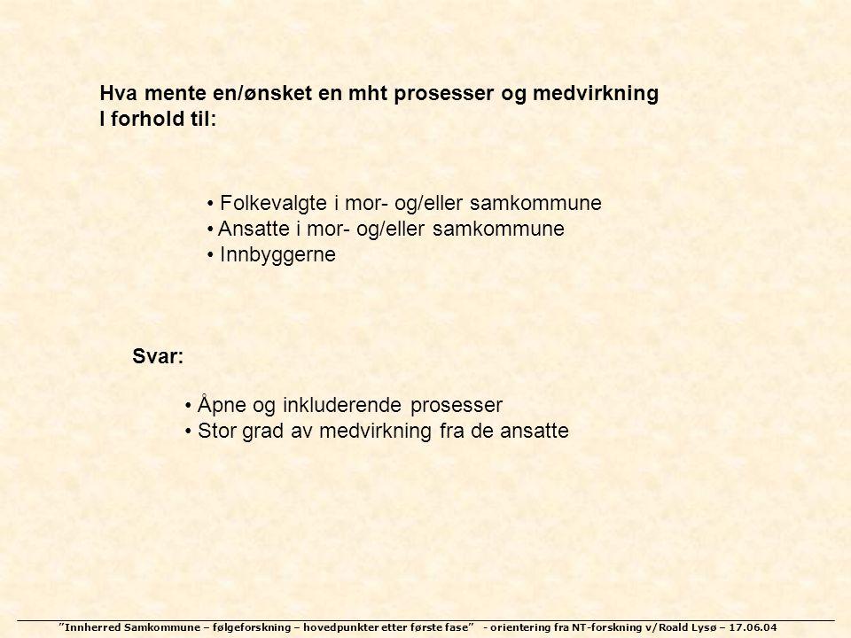 """""""Innherred Samkommune – følgeforskning – hovedpunkter etter første fase"""" - orientering fra NT-forskning v/Roald Lysø – 17.06.04 Hva mente en/ønsket en"""