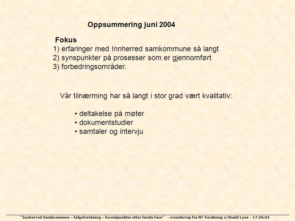 """""""Innherred Samkommune – følgeforskning – hovedpunkter etter første fase"""" - orientering fra NT-forskning v/Roald Lysø – 17.06.04 Oppsummering juni 2004"""