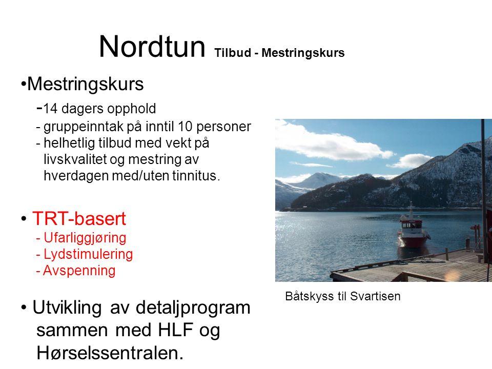 Nordtun Tilbud - Mestringskurs •Mestringskurs - 14 dagers opphold - gruppeinntak på inntil 10 personer - helhetlig tilbud med vekt på livskvalitet og mestring av hverdagen med/uten tinnitus.