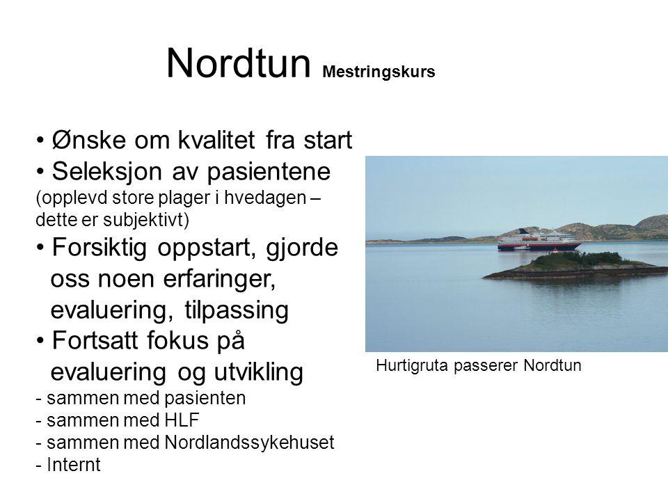 Nordtun Mestringskurs • Ønske om kvalitet fra start • Seleksjon av pasientene (opplevd store plager i hvedagen – dette er subjektivt) • Forsiktig opps
