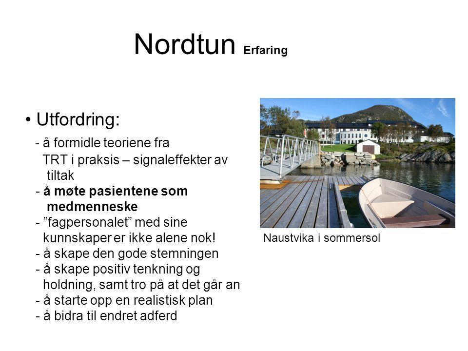 """Nordtun Erfaring • Utfordring: - å formidle teoriene fra TRT i praksis – signaleffekter av tiltak - å møte pasientene som medmenneske - """"fagpersonalet"""