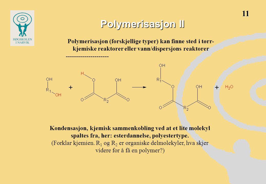 Polymerisasjon II Kondensasjon, kjemisk sammenkobling ved at et lite molekyl spaltes fra, her: esterdannelse, polyestertype. (Forklar kjemien. R 1 og