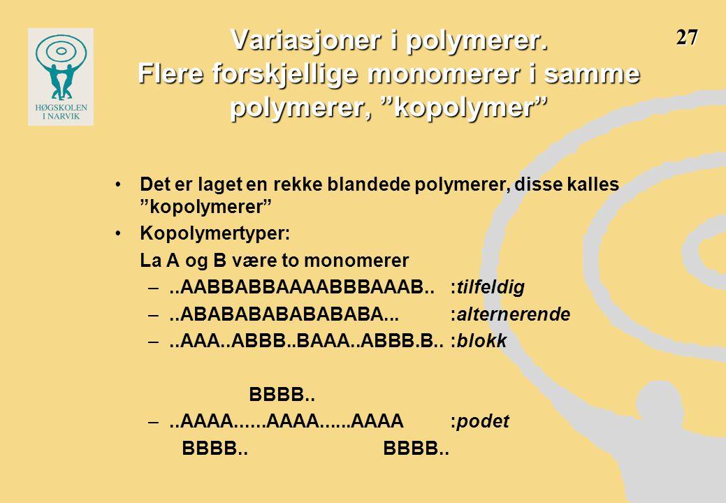 """Variasjoner i polymerer. Flere forskjellige monomerer i samme polymerer, """"kopolymer"""" •Det er laget en rekke blandede polymerer, disse kalles """"kopolyme"""