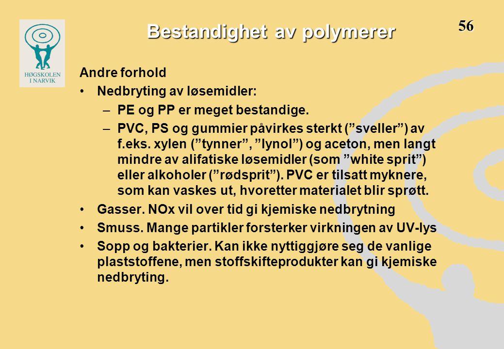 """Andre forhold •Nedbryting av løsemidler: –PE og PP er meget bestandige. –PVC, PS og gummier påvirkes sterkt (""""sveller"""") av f.eks. xylen (""""tynner"""", """"ly"""