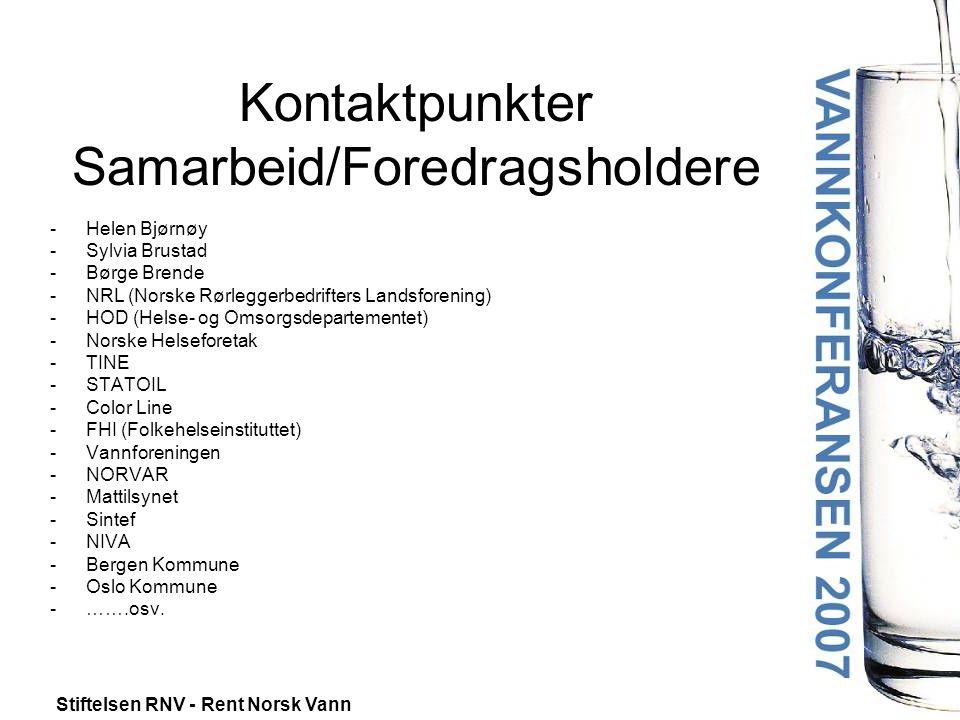 Stiftelsen RNV - Rent Norsk Vann Kontaktpunkter Samarbeid/Foredragsholdere -Helen Bjørnøy -Sylvia Brustad -Børge Brende -NRL (Norske Rørleggerbedrifters Landsforening) -HOD (Helse- og Omsorgsdepartementet) -Norske Helseforetak -TINE -STATOIL -Color Line -FHI (Folkehelseinstituttet) -Vannforeningen -NORVAR -Mattilsynet -Sintef -NIVA -Bergen Kommune -Oslo Kommune - …….osv.