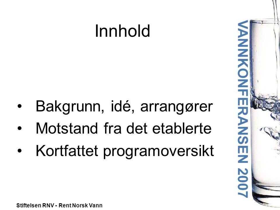 Stiftelsen RNV - Rent Norsk Vann Innhold •Bakgrunn, idé, arrangører •Motstand fra det etablerte •Kortfattet programoversikt