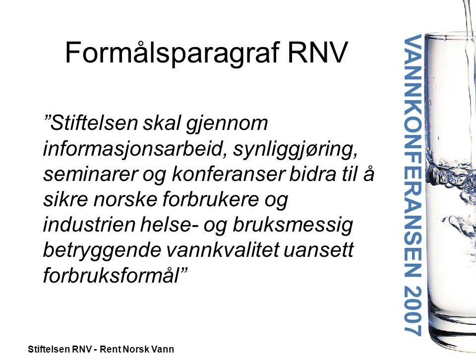 Stiftelsen RNV - Rent Norsk Vann Formålsparagraf RNV Stiftelsen skal gjennom informasjonsarbeid, synliggjøring, seminarer og konferanser bidra til å sikre norske forbrukere og industrien helse- og bruksmessig betryggende vannkvalitet uansett forbruksformål
