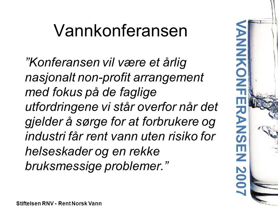 Stiftelsen RNV - Rent Norsk Vann Vannkonferansen Konferansen vil være et årlig nasjonalt non-profit arrangement med fokus på de faglige utfordringene vi står overfor når det gjelder å sørge for at forbrukere og industri får rent vann uten risiko for helseskader og en rekke bruksmessige problemer.