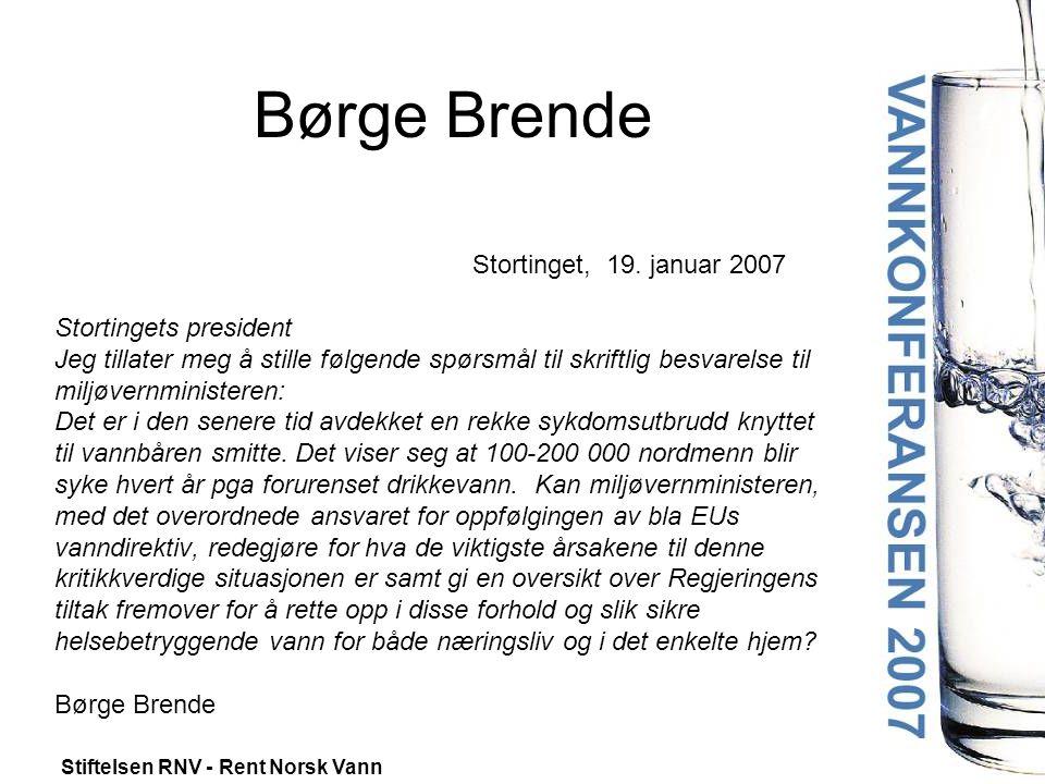Stiftelsen RNV - Rent Norsk Vann Børge Brende Stortinget, 19. januar 2007 Stortingets president Jeg tillater meg å stille følgende spørsmål til skrift