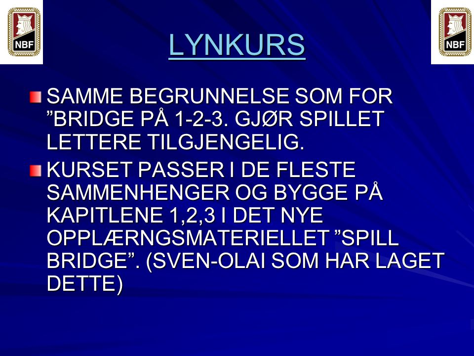 LYNKURS SAMME BEGRUNNELSE SOM FOR BRIDGE PÅ