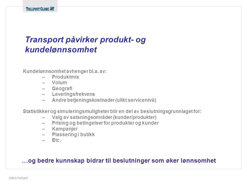 Alltid i forkant Transport påvirker produkt- og kundelønnsomhet Kundelønnsomhet avhenger bl.a.