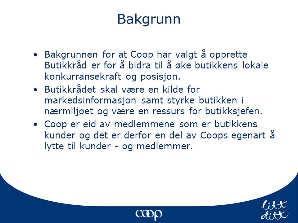Bakgrunn •Bakgrunnen for at Coop har valgt å opprette Butikkråd er for å bidra til å øke butikkens lokale konkurransekraft og posisjon.