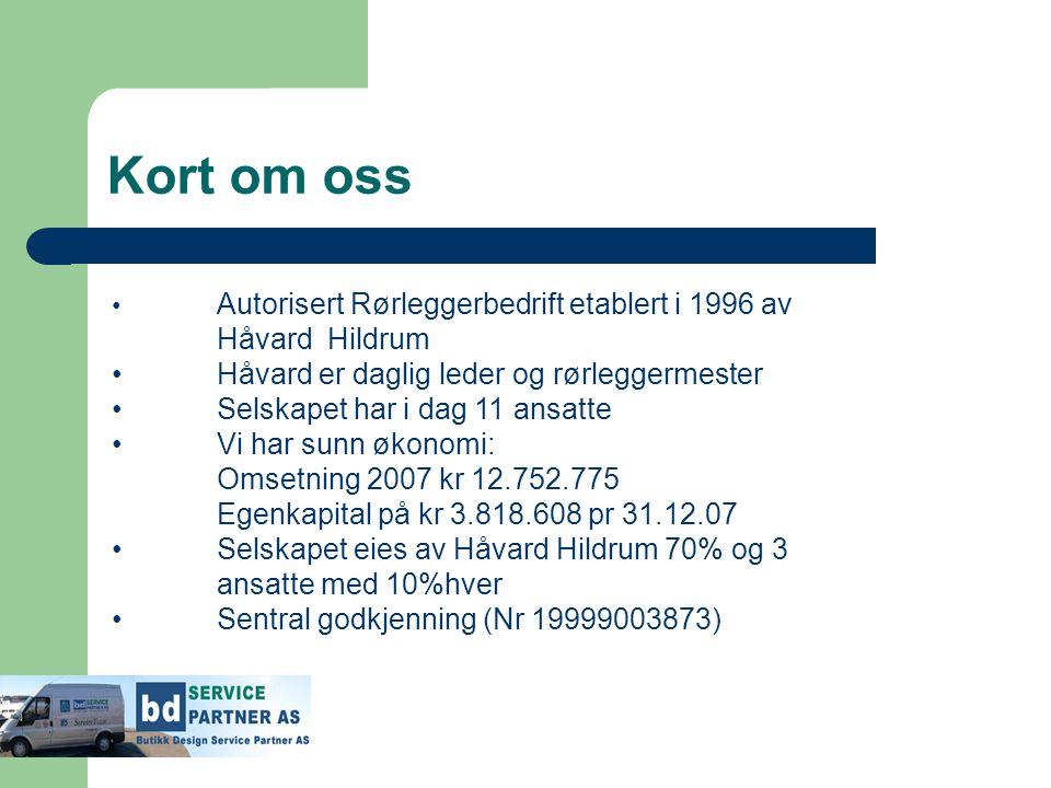 Kort om oss • Autorisert Rørleggerbedrift etablert i 1996 av Håvard Hildrum • Håvard er daglig leder og rørleggermester • Selskapet har i dag 11 ansat